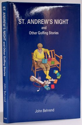 St. Andrews Night and Other Golfing Stories. John Behrend