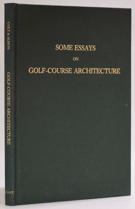 Some Essays on Golf-Course Architecture. Harry S. Colt, C. S. Alison