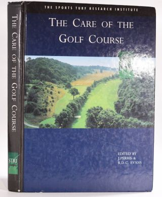 The Care of The Golf Course. J. Perrs
