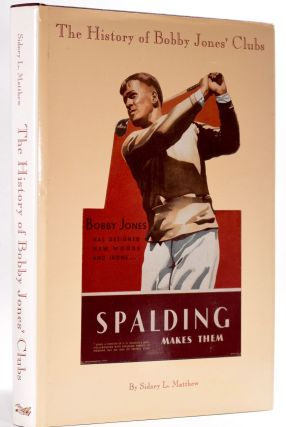 The History of Bobby Jones Golf Clubs. Sidney L. Matthew