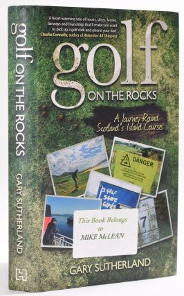 Golf on the Rocks; A journey Round Scotlands Island Courses. Gary Sutherland