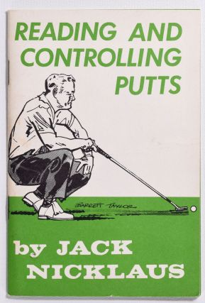 Reading and Controlling Putts. Jack Nicklaus