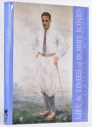 Life and Times of Bobby Jones. Sidney L. Matthew