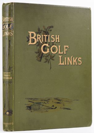 British Golf Links, a short account of the leading golf links of the United Kingdom. Horace G....