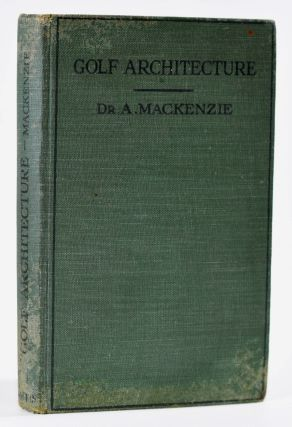 Golf Architecture: Economy in Course Construction and GreenKeeping. Alister J. Mackenzie