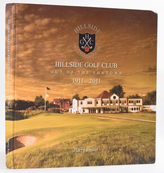 Hillside Golf Club (out of the shadows) 1911-2011. Harry Foster