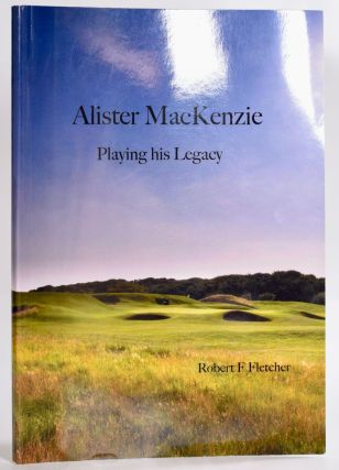 Alister MacKenzie; Playing his Legacy